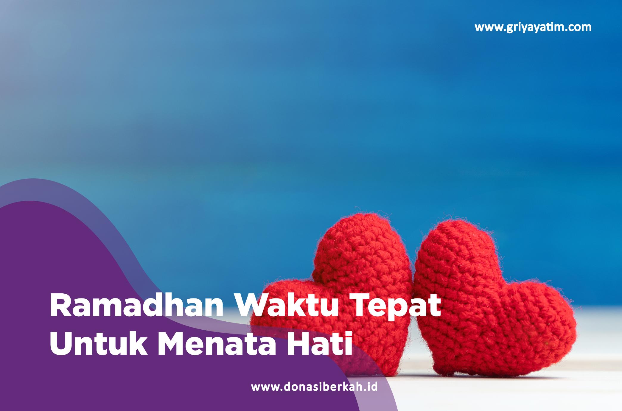 Ramadhan Waktu Tepat Untuk Menata Hati