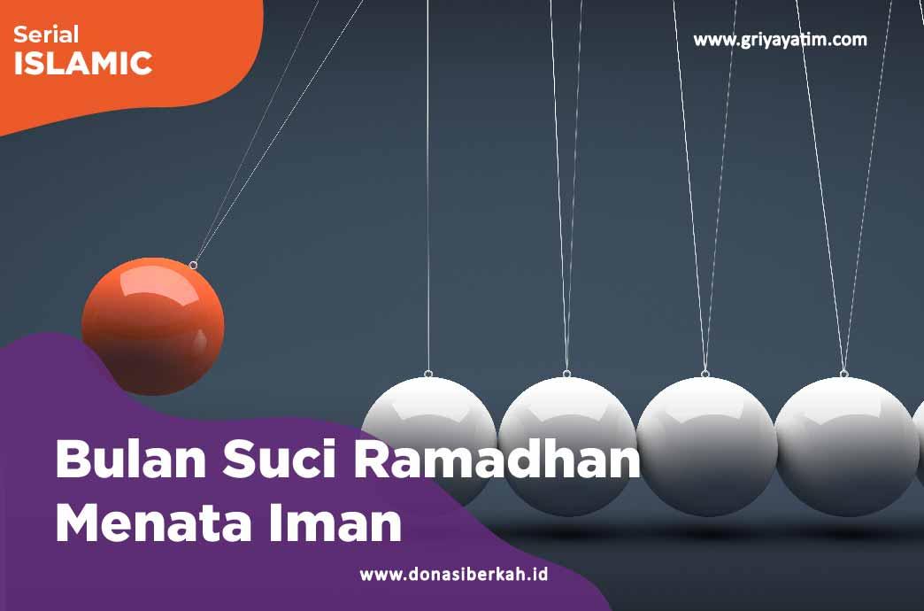 Bulan Suci Ramadhan Menata Iman