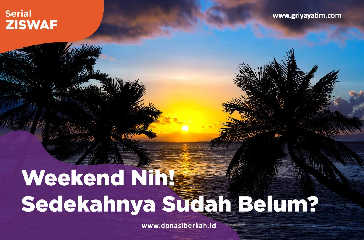 Weekend Nih! Sedekahnya Sudah Belum?