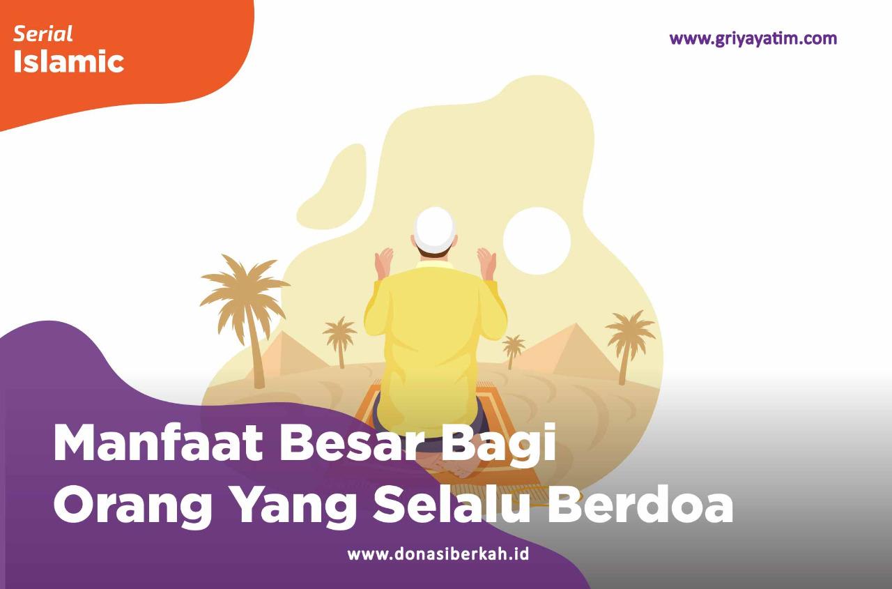 Manfaat Besar Bagi Orang Yang Selalu Berdoa